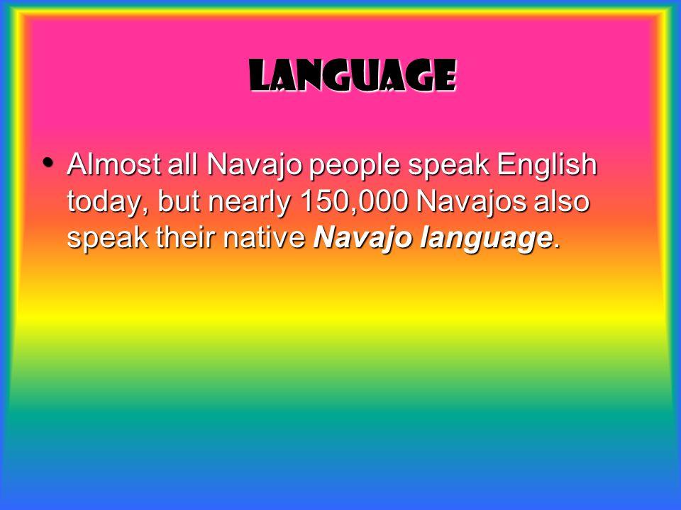 Language Language Almost all Navajo people speak English today, but nearly 150,000 Navajos also speak their native Navajo language.