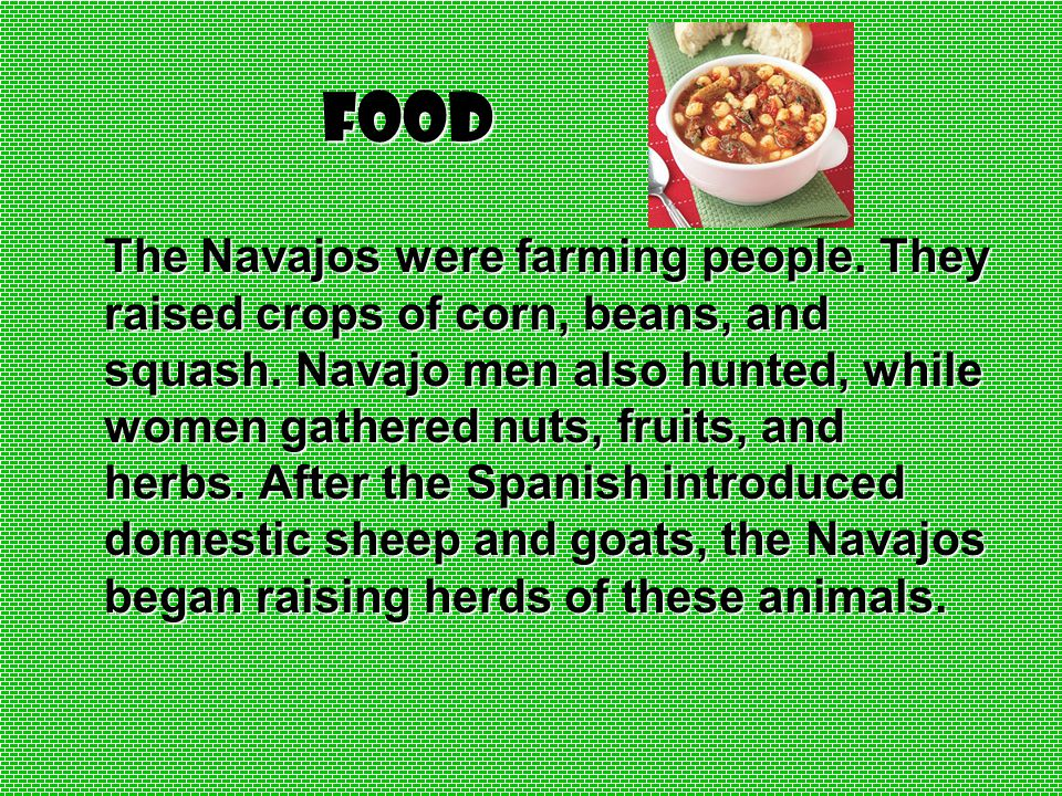 Food The Navajos were farming people.They raised crops of corn, beans, and squash.