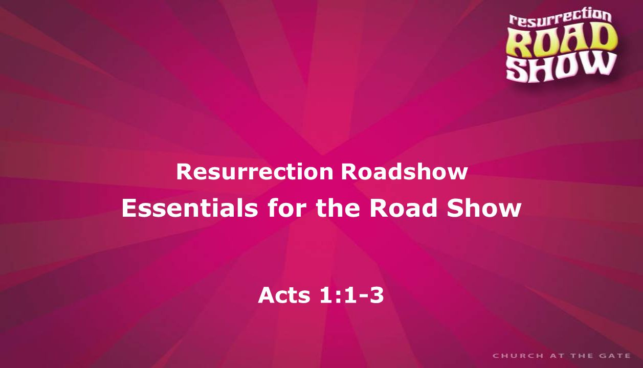 textbox center Resurrection Roadshow Essentials for the Road Show Acts 1:1-3