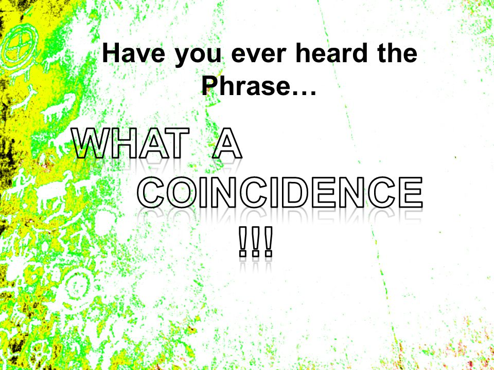 Have you ever heard the Phrase…