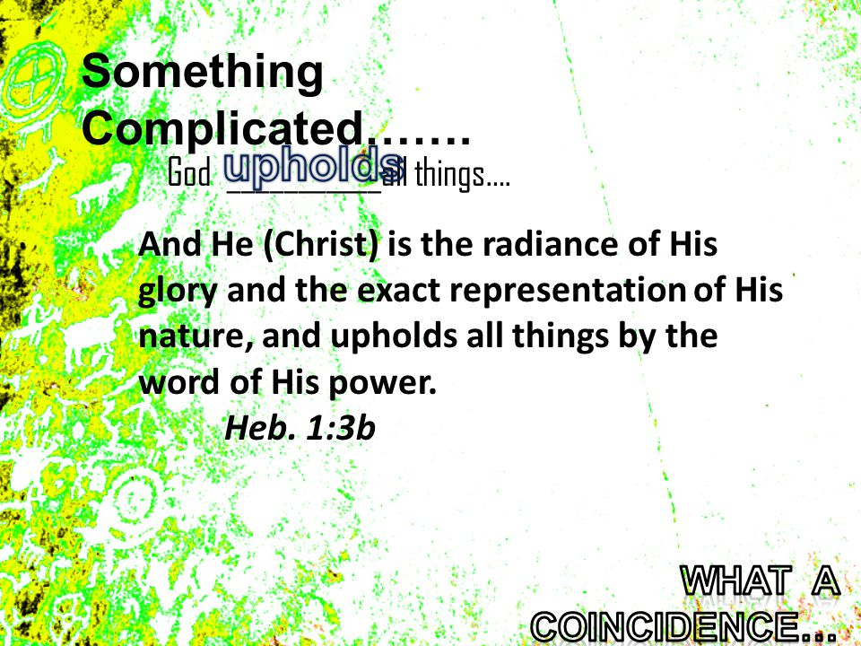 Something Complicated……. God ___________all things….