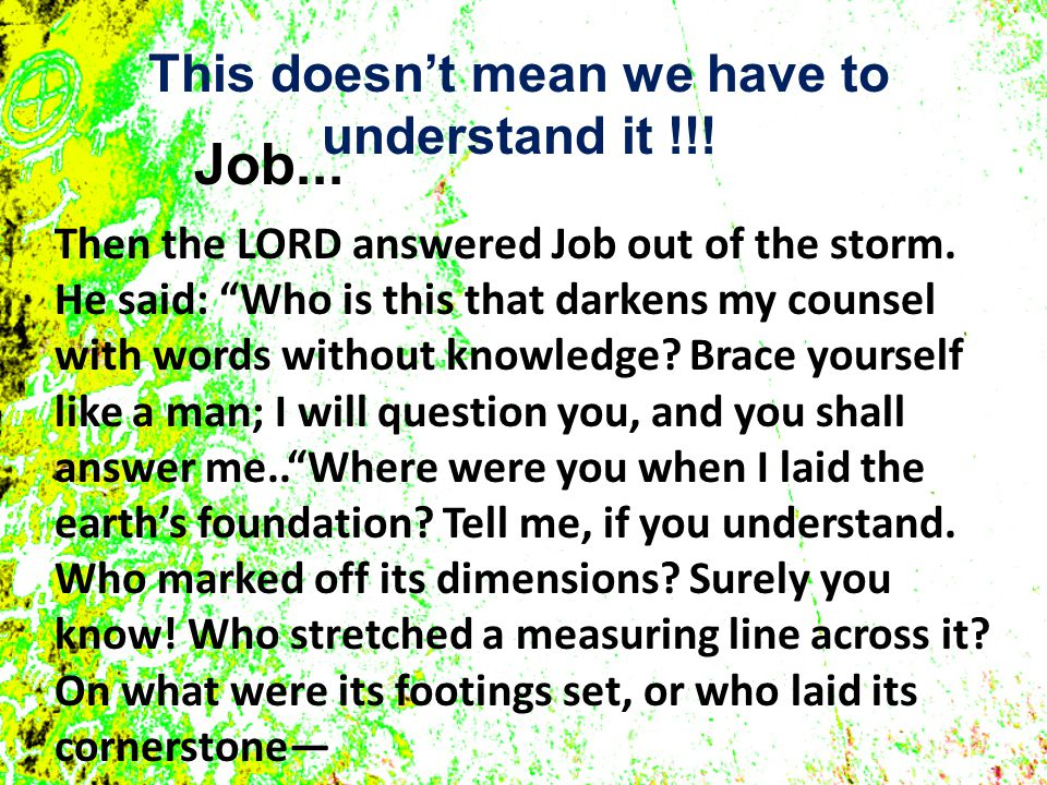 Job... This doesn't mean we have to understand it !!.