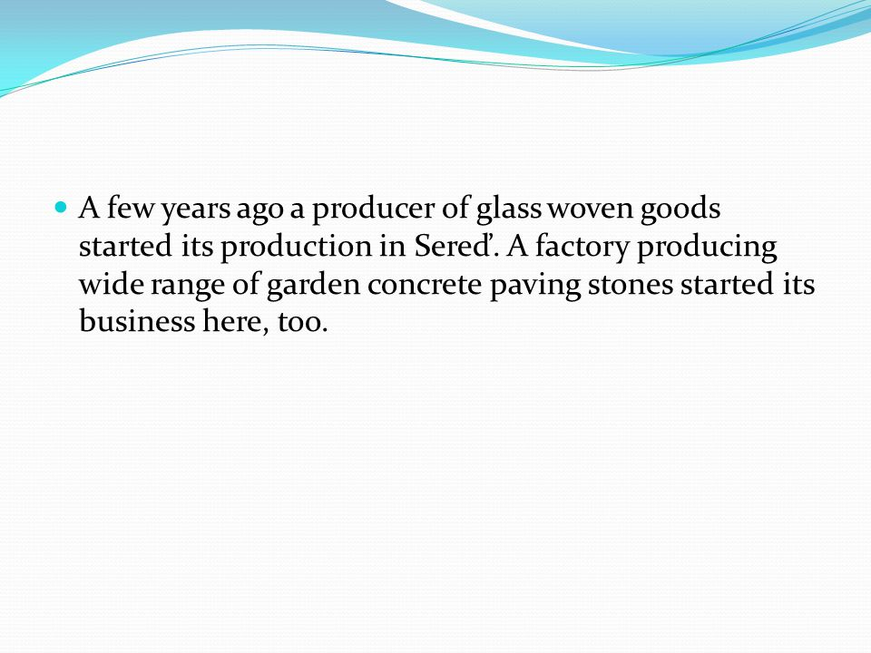A few years ago a producer of glass woven goods started its production in Sereď.