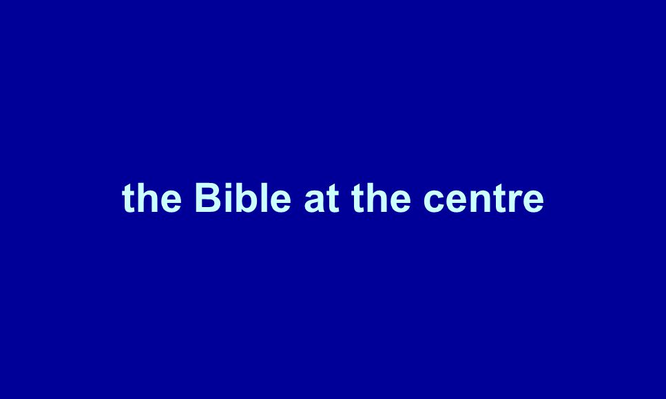 the Bible at the centre