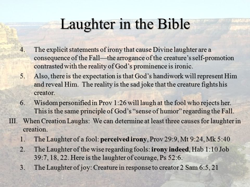 Laughter in the Bible 4.The explicit statements of irony that cause Divine laughter are a consequence of the Fall—the arrogance of the creature's self