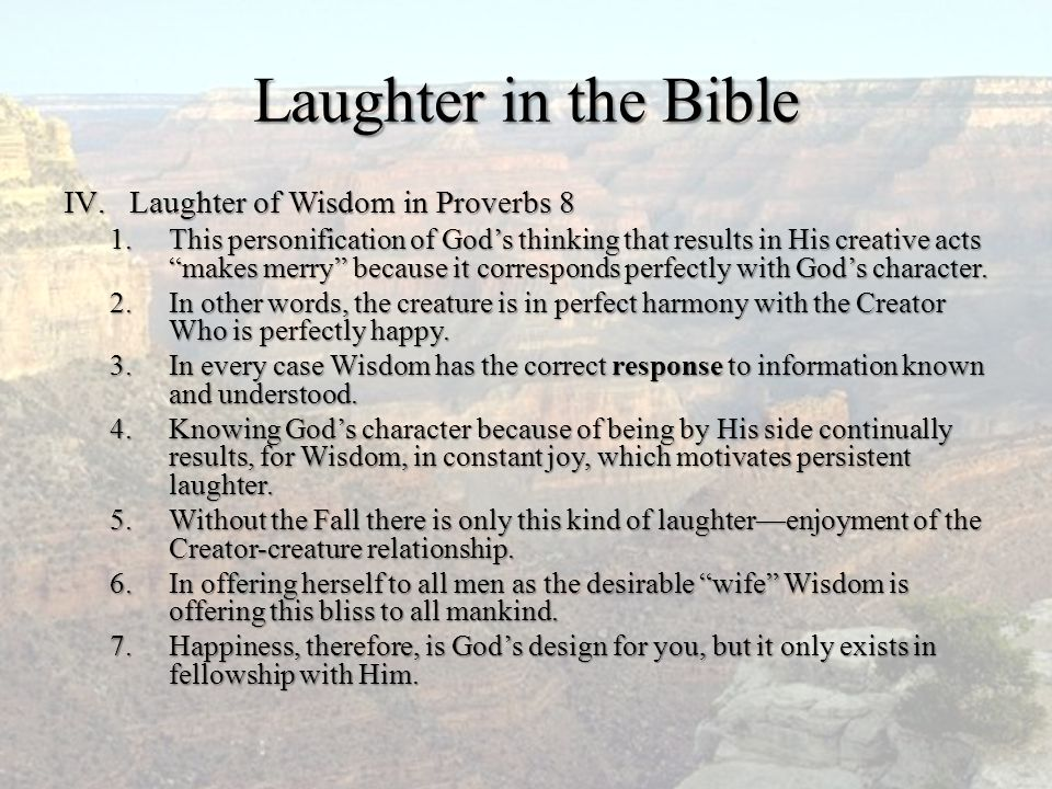 """Laughter in the Bible IV.Laughter of Wisdom in Proverbs 8 1.This personification of God's thinking that results in His creative acts """"makes merry"""" bec"""