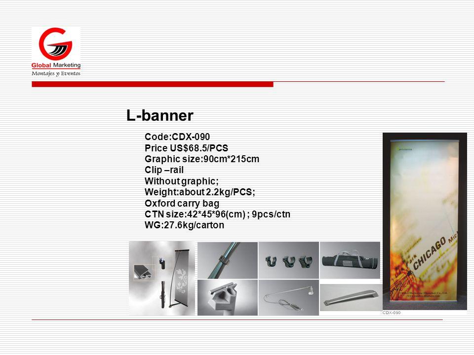 Code:CDX-090 Price US$68.5/PCS Graphic size:90cm*215cm Clip –rail Without graphic; Weight:about 2.2kg/PCS; Oxford carry bag CTN size:42*45*96(cm) ; 9p