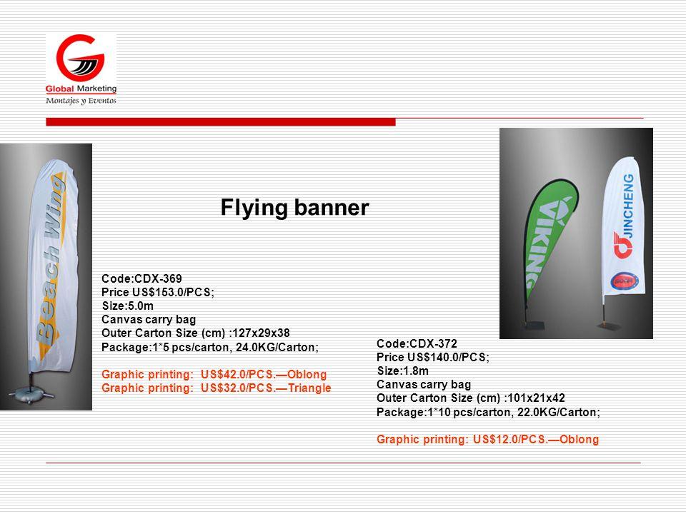 Flying banner Code:CDX-369 Price US$153.0/PCS; Size:5.0m Canvas carry bag Outer Carton Size (cm) :127x29x38 Package:1*5 pcs/carton, 24.0KG/Carton; Gra