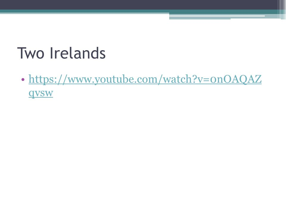 Two Irelands https://www.youtube.com/watch?v=0nOAQAZ qvswhttps://www.youtube.com/watch?v=0nOAQAZ qvsw
