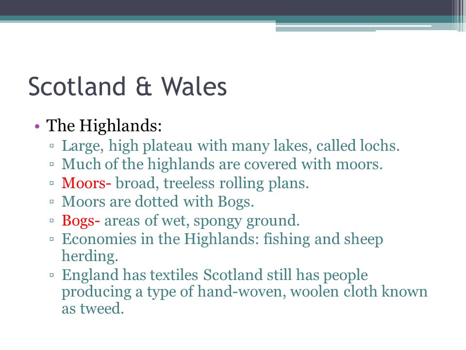 Scotland & Wales The Highlands: ▫Large, high plateau with many lakes, called lochs.