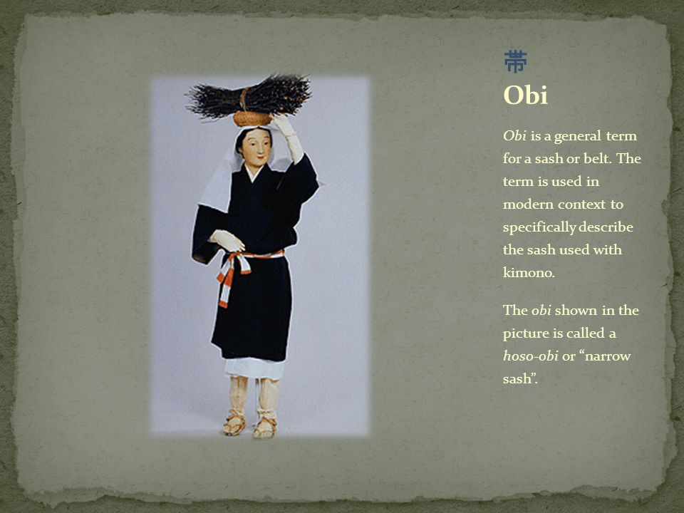 Obi is a general term for a sash or belt. The term is used in modern context to specifically describe the sash used with kimono. The obi shown in the
