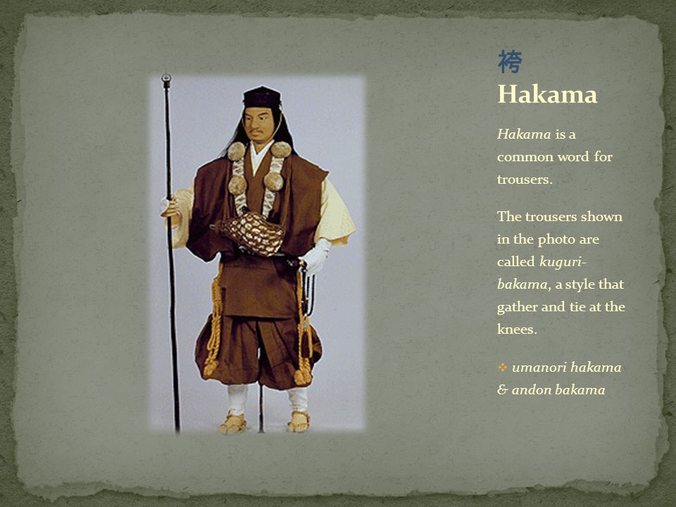 Hakama is a common word for trousers. The trousers shown in the photo are called kuguri- bakama, a style that gather and tie at the knees.  umanori h