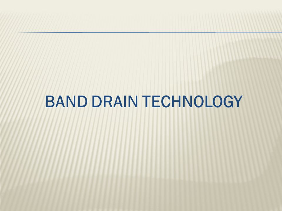 BAND DRAIN TECHNOLOGY