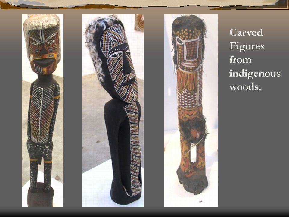 Carved Figures from indigenous woods.