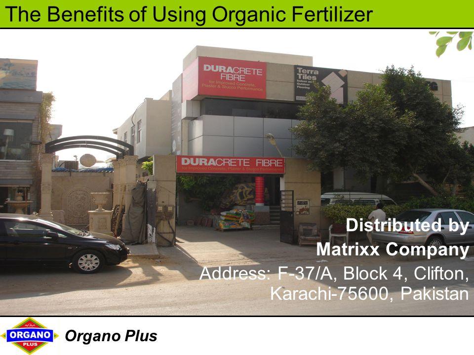 The Benefits of Using Organic Fertilizer Organo Plus Distributed by Matrixx Company Address: F-37/A, Block 4, Clifton, Karachi-75600, Pakistan