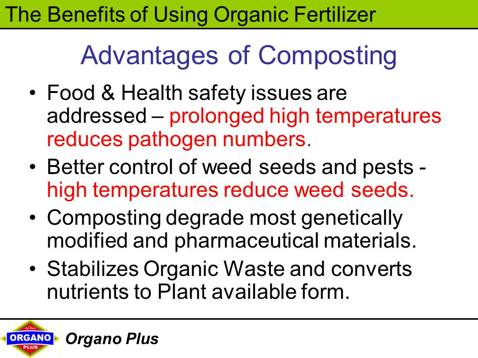 The Benefits of Using Organic Fertilizer Organo Plus Advantages of Composting Food & Health safety issues are addressed – prolonged high temperatures