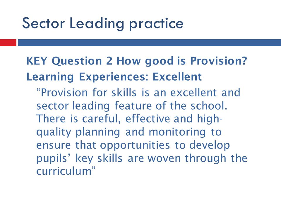 Sector Leading practice KEY Question 2 How good is Provision.