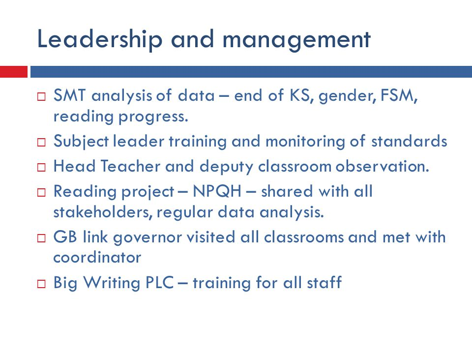 Leadership and management  SMT analysis of data – end of KS, gender, FSM, reading progress.  Subject leader training and monitoring of standards  H