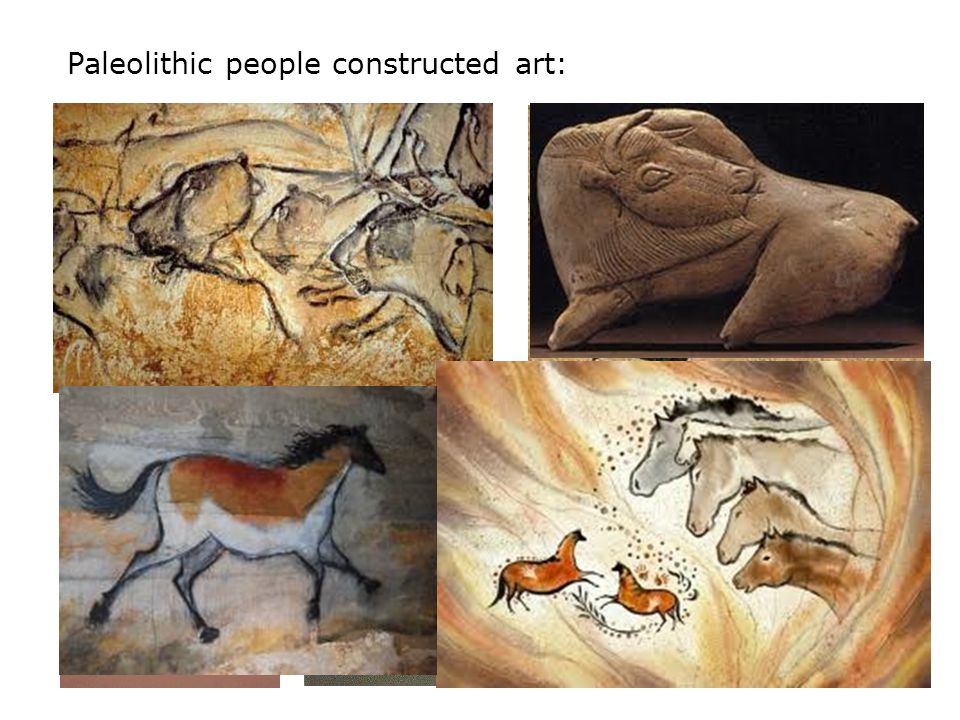 Paleolithic people constructed art:
