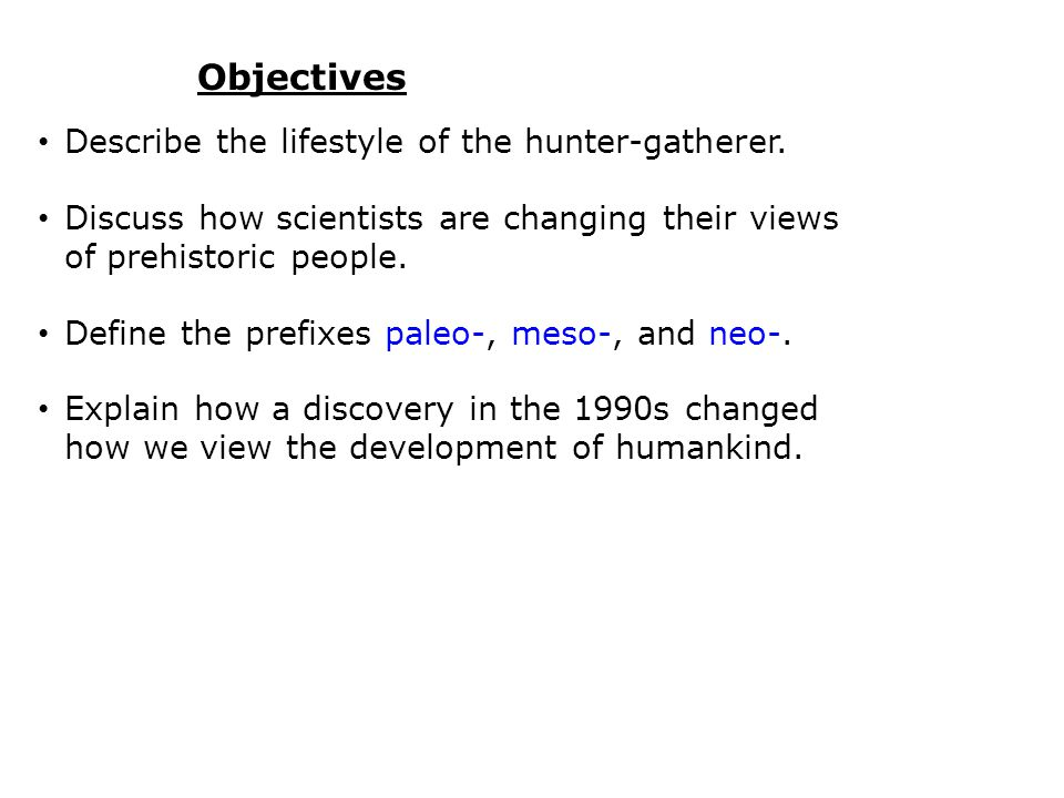 Objectives Describe the lifestyle of the hunter-gatherer.