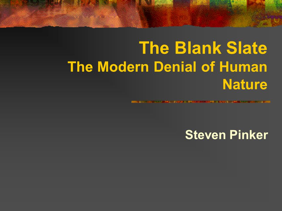 The Blank Slate The Modern Denial of Human Nature Steven Pinker