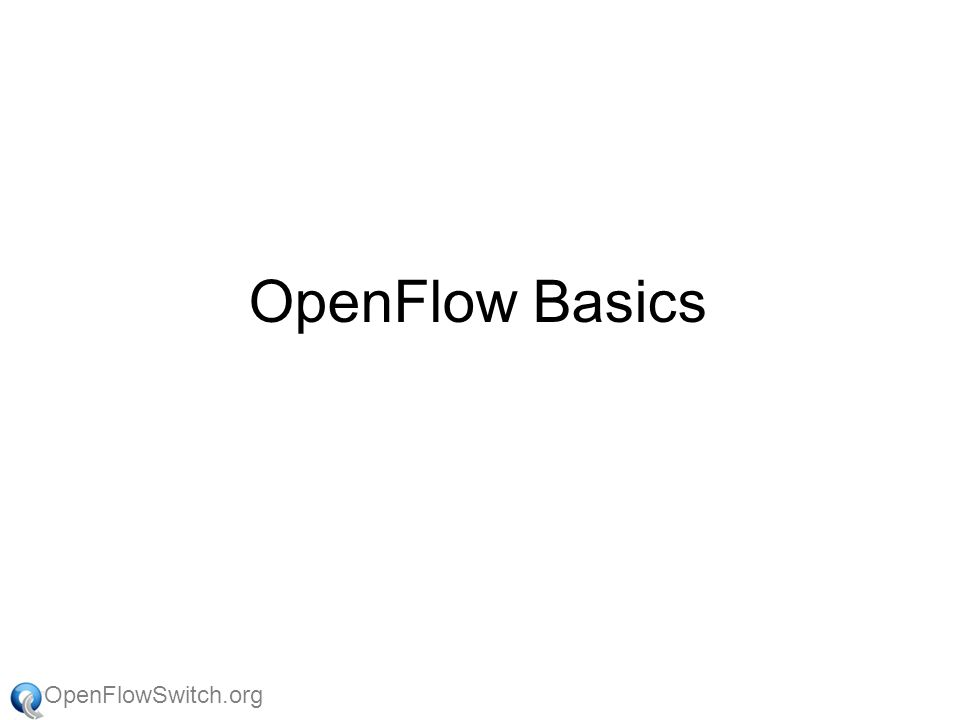 OpenFlowSwitch.org OpenFlow Basics