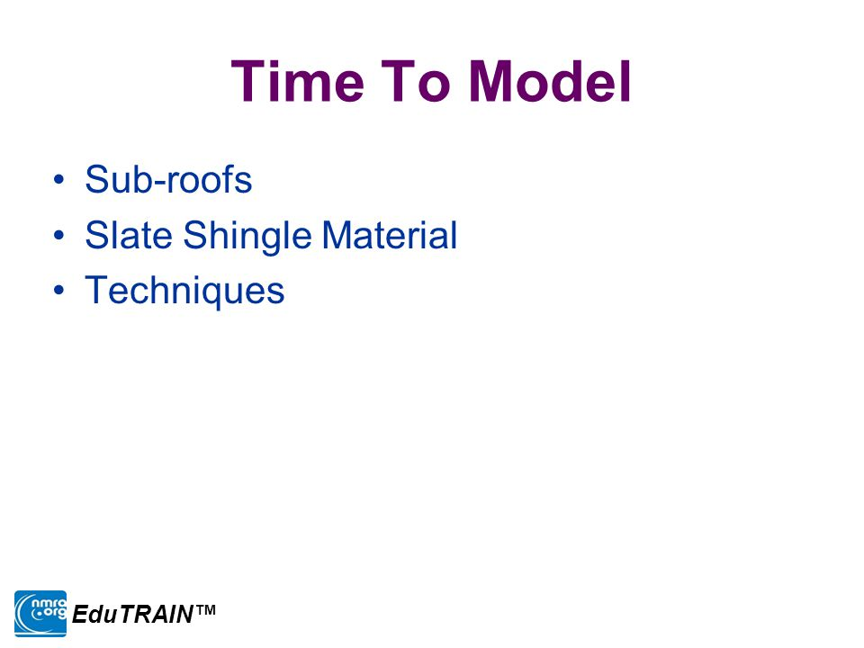 Time To Model Sub-roofs Slate Shingle Material Techniques EduTRAIN™