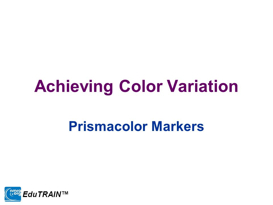 Achieving Color Variation Prismacolor Markers EduTRAIN™