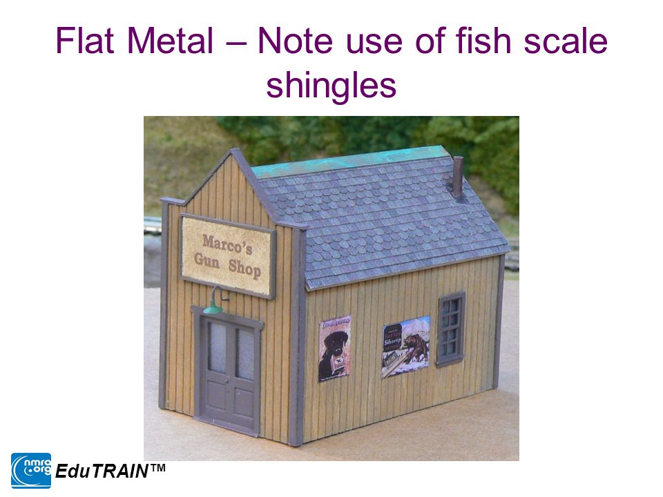 Flat Metal – Note use of fish scale shingles EduTRAIN™