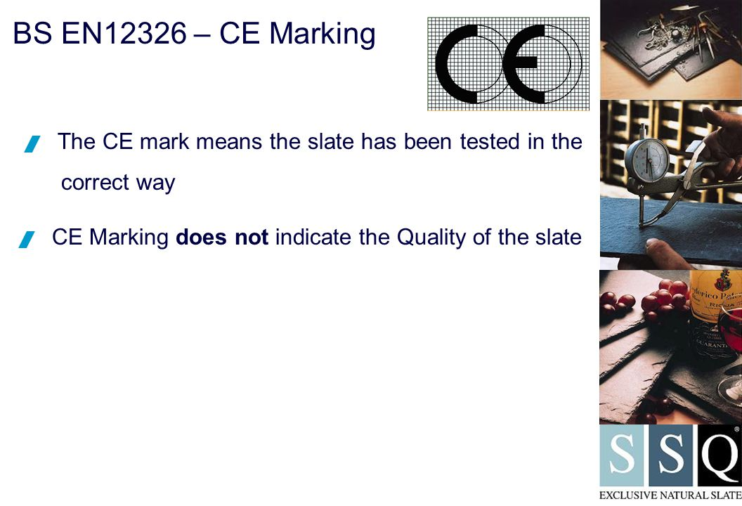  CE Marking does not indicate the Quality of the slate  The CE mark means the slate has been tested in the correct way