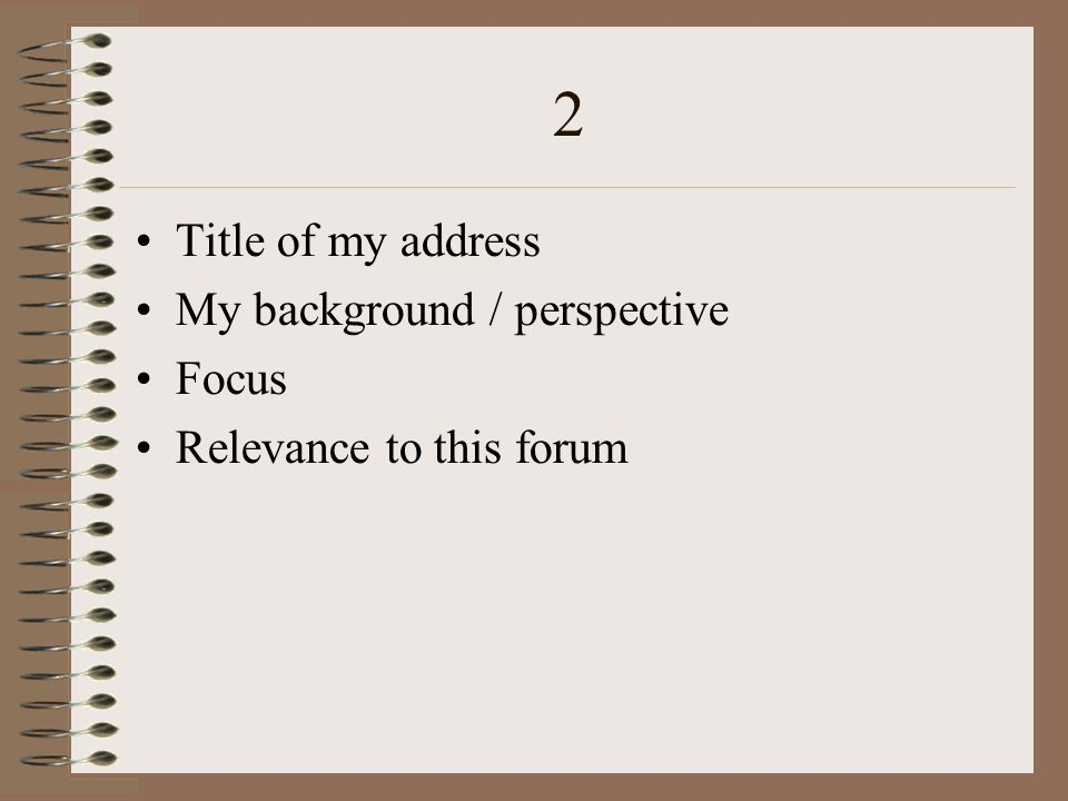 2 Title of my address My background / perspective Focus Relevance to this forum