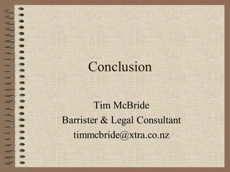 Conclusion Tim McBride Barrister & Legal Consultant timmcbride@xtra.co.nz