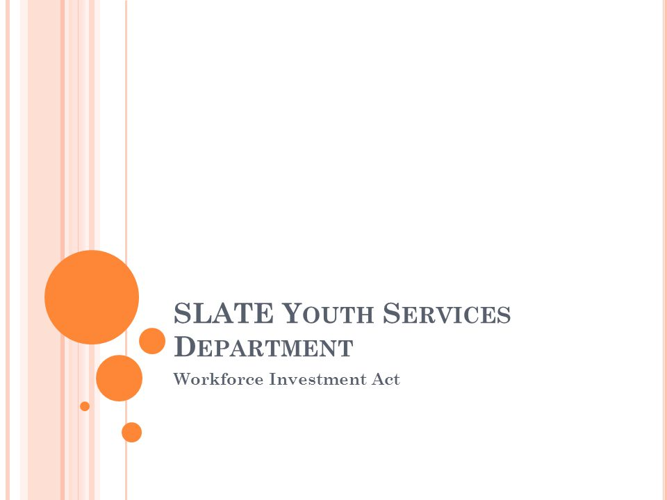 SLATE Y OUTH S ERVICES D EPARTMENT Workforce Investment Act