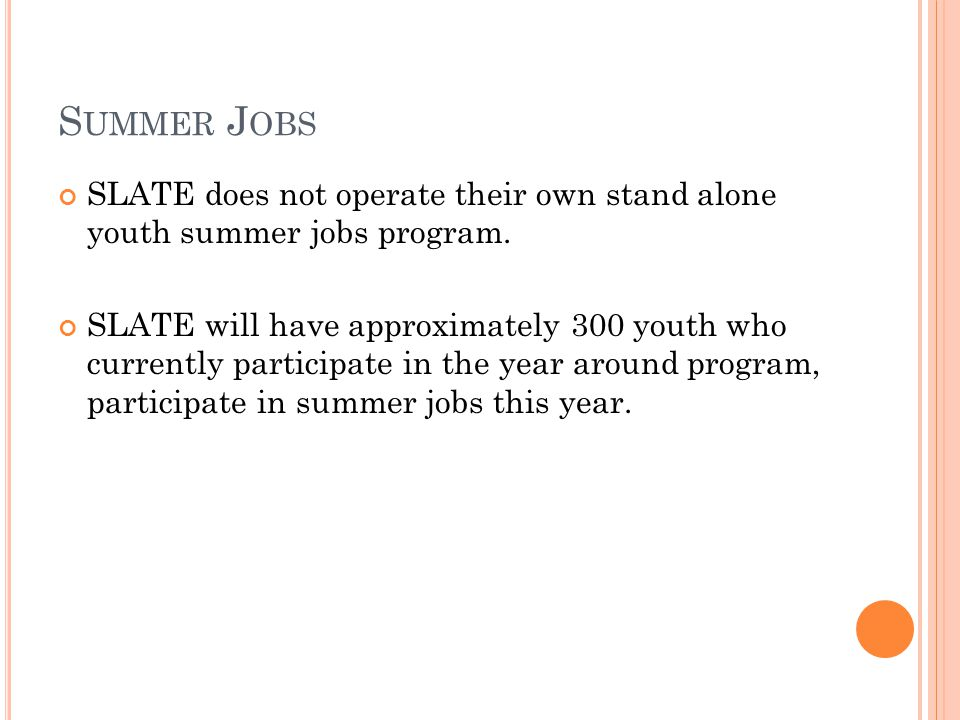 S UMMER J OBS SLATE does not operate their own stand alone youth summer jobs program.