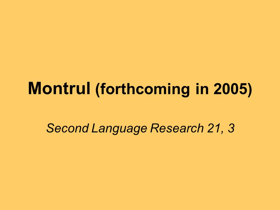 Montrul (forthcoming in 2005) Second Language Research 21, 3