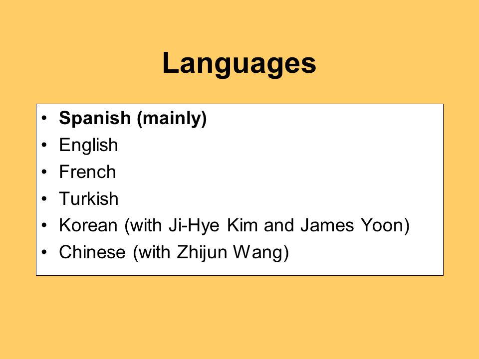 Languages Spanish (mainly) English French Turkish Korean (with Ji-Hye Kim and James Yoon) Chinese (with Zhijun Wang)