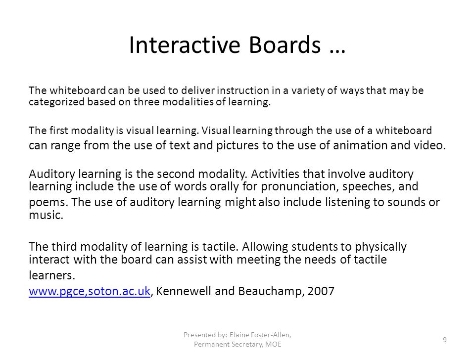 Interactive Boards … The whiteboard can be used to deliver instruction in a variety of ways that may be categorized based on three modalities of learning.