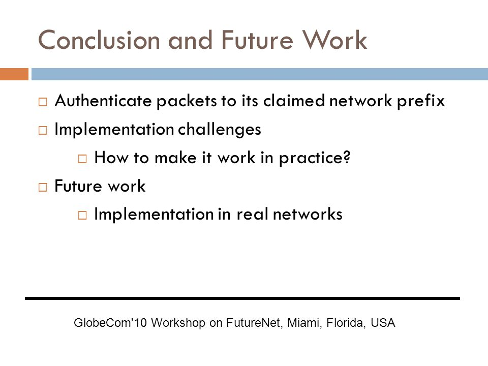 Conclusion and Future Work  Authenticate packets to its claimed network prefix  Implementation challenges  How to make it work in practice.