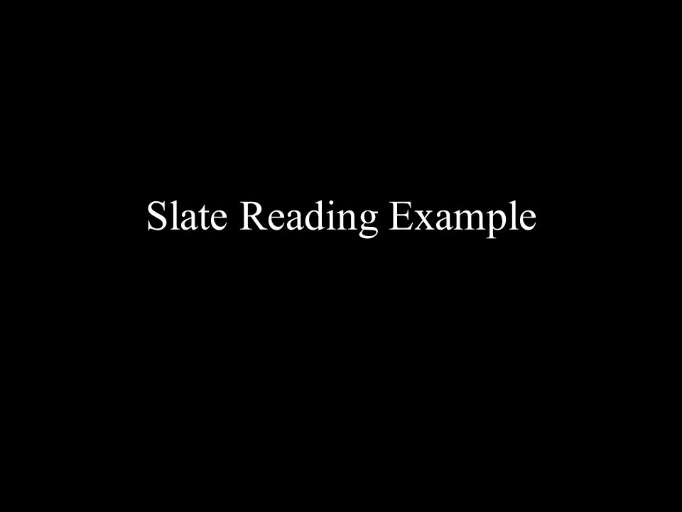 Slate Reading Example