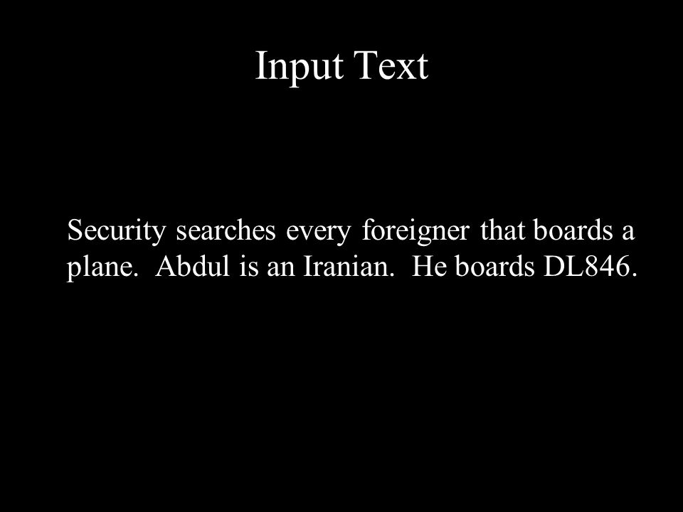 Input Text Security searches every foreigner that boards a plane. Abdul is an Iranian. He boards DL846.