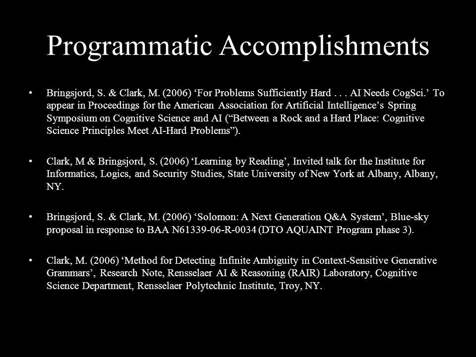 Programmatic Accomplishments Bringsjord, S. & Clark, M.