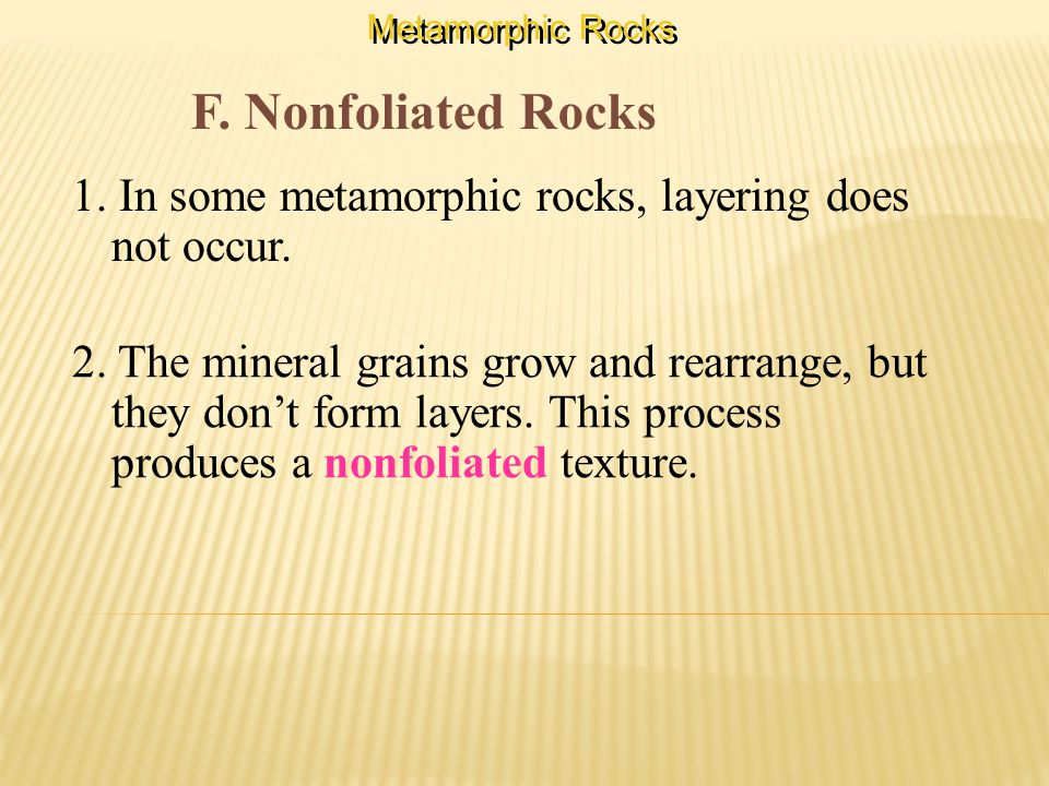 F. Nonfoliated Rocks 1. In some metamorphic rocks, layering does not occur.
