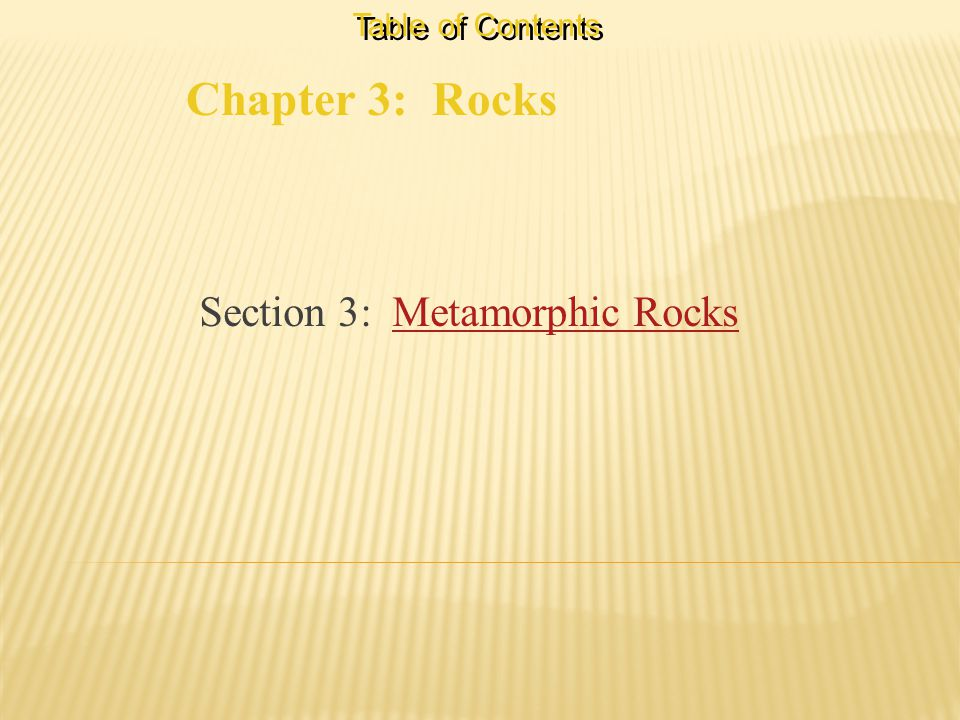 Chapter 3: Rocks Table of Contents Section 3: Metamorphic RocksMetamorphic Rocks