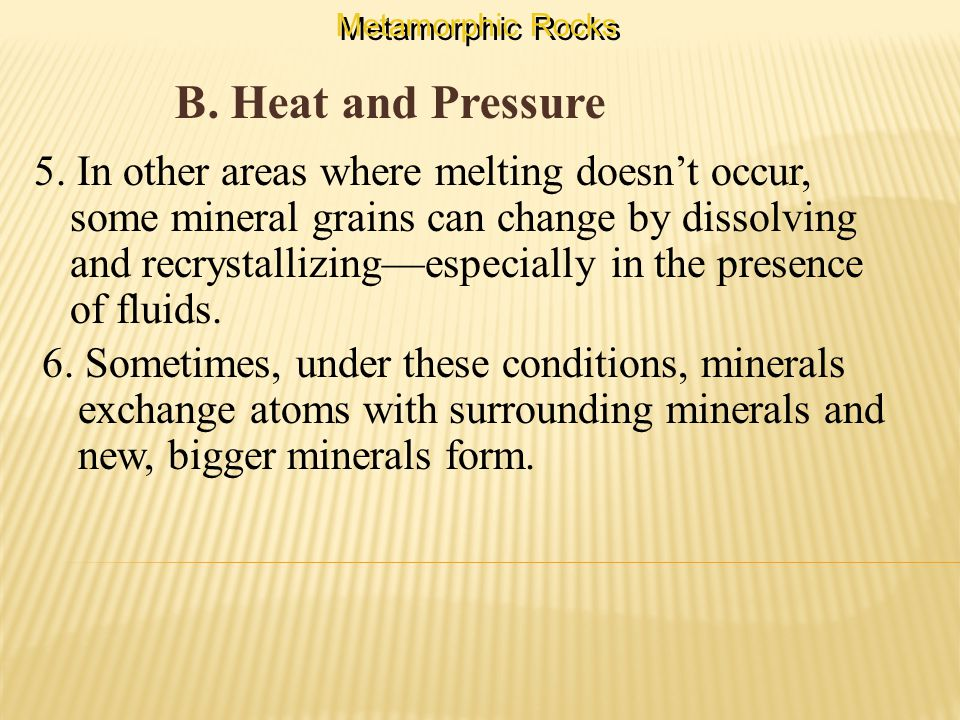 B. Heat and Pressure Metamorphic Rocks 5.