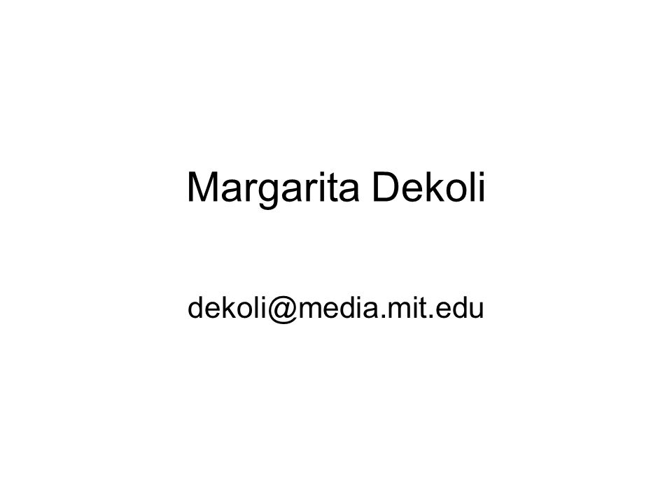 Margarita Dekoli dekoli@media.mit.edu