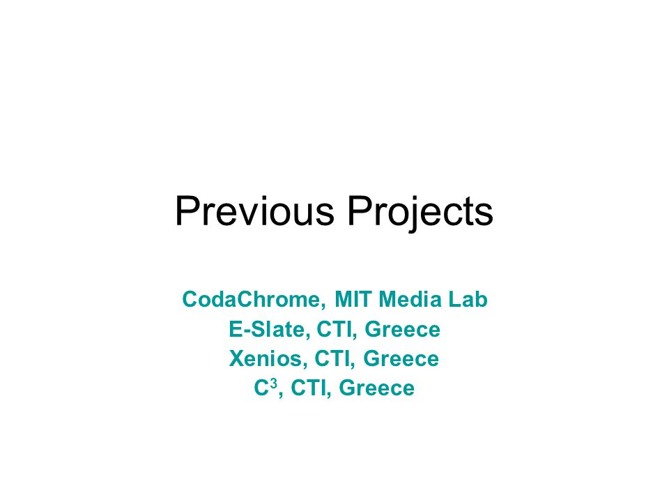 Previous Projects CodaChrome, MIT Media Lab E-Slate, CTI, Greece Xenios, CTI, Greece C 3, CTI, Greece