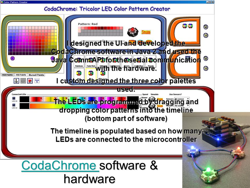 CodaChrome CodaChrome software & hardware CodaChrome I designed the UI and developed the CodaChrome software in Java 2 and used the Java Comm API for
