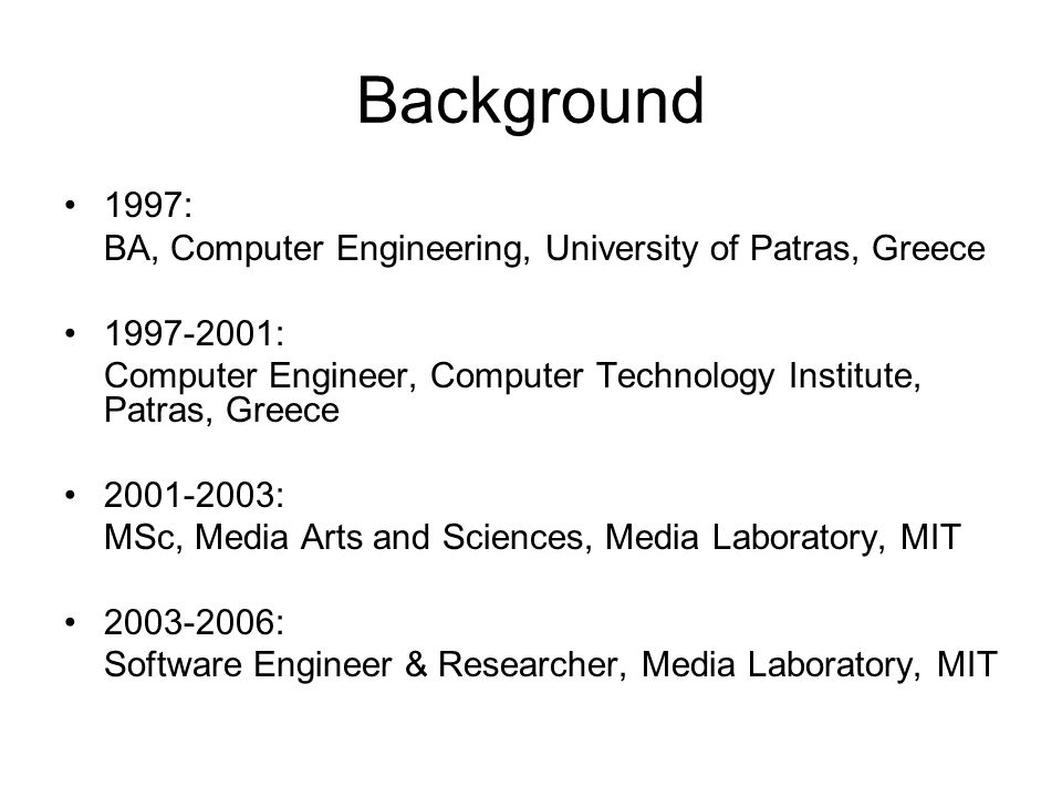 Background 1997: BA, Computer Engineering, University of Patras, Greece 1997-2001: Computer Engineer, Computer Technology Institute, Patras, Greece 20