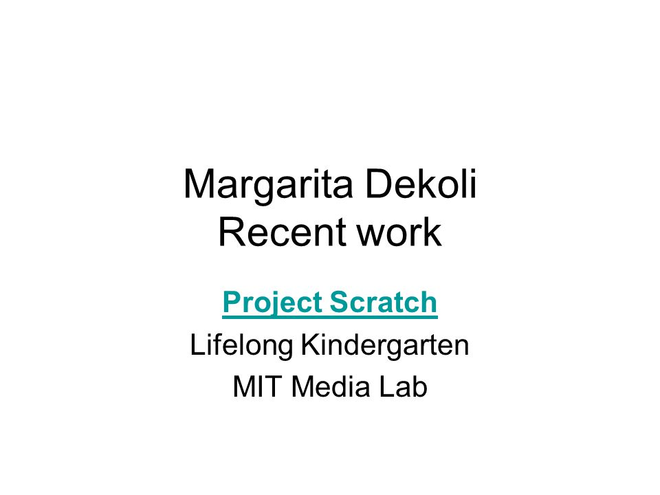 Margarita Dekoli Recent work Project Scratch Lifelong Kindergarten MIT Media Lab