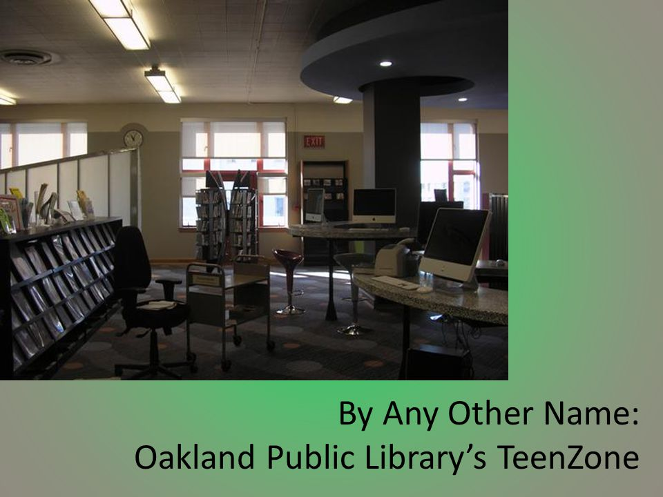 By Any Other Name: Oakland Public Library's TeenZone